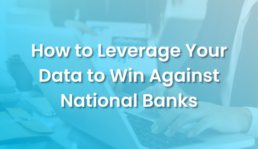 Article: How to Leverage Your Data to Win Against National Banks